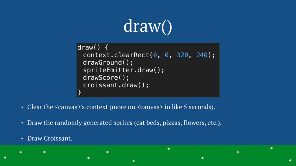 draw() • Clear the <canvas>'s context (more on ...