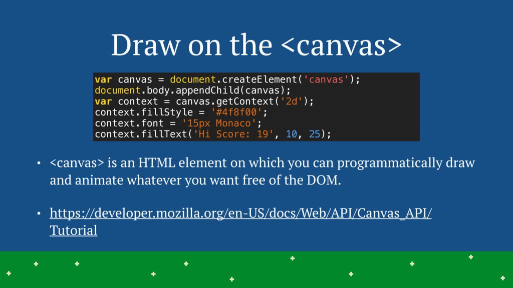 Draw on the <canvas> • <canvas> is an HTML elem...