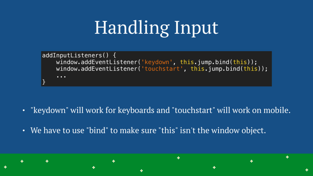 "Handling Input • ""keydown"" will work for keyboa..."