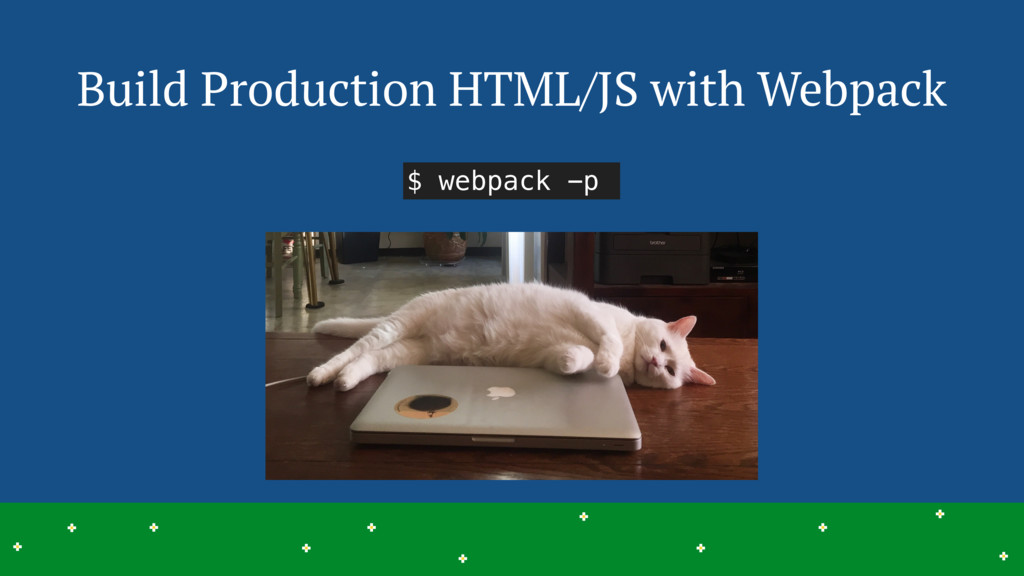 Build Production HTML/JS with Webpack 27 > > > ...