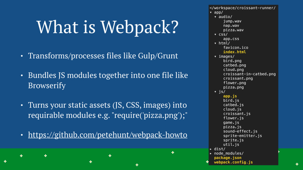 What is Webpack? • Transforms/processes files l...