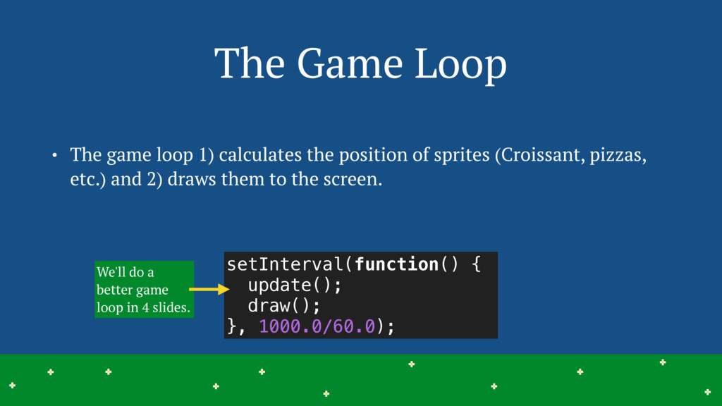 The Game Loop • The game loop 1) calculates the...