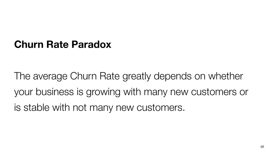 48 Churn Rate Paradox The average Churn Rate gr...