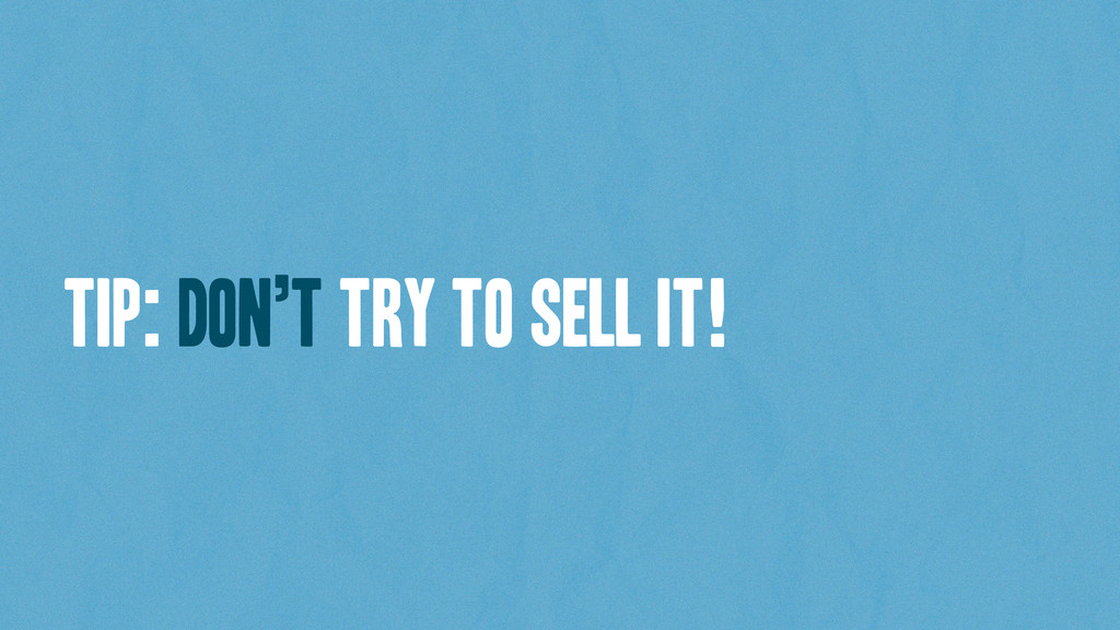 Tip: don't try to sell it!
