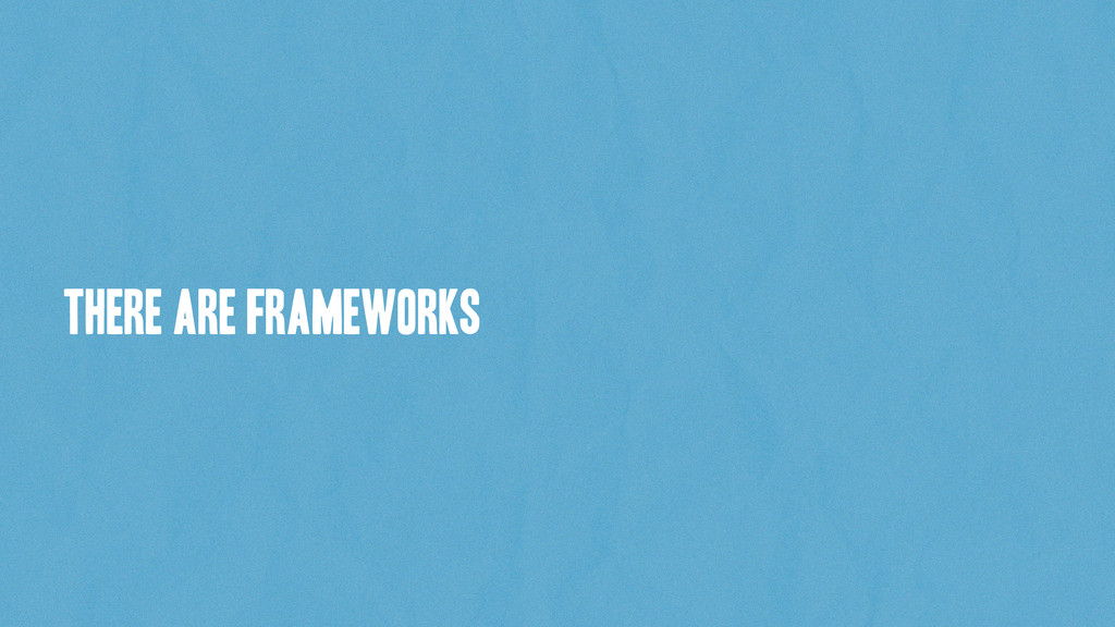 there are frameworks