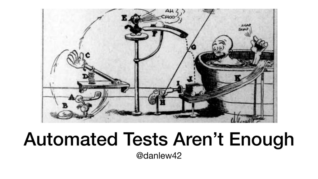 Automated Tests Aren't Enough @danlew42