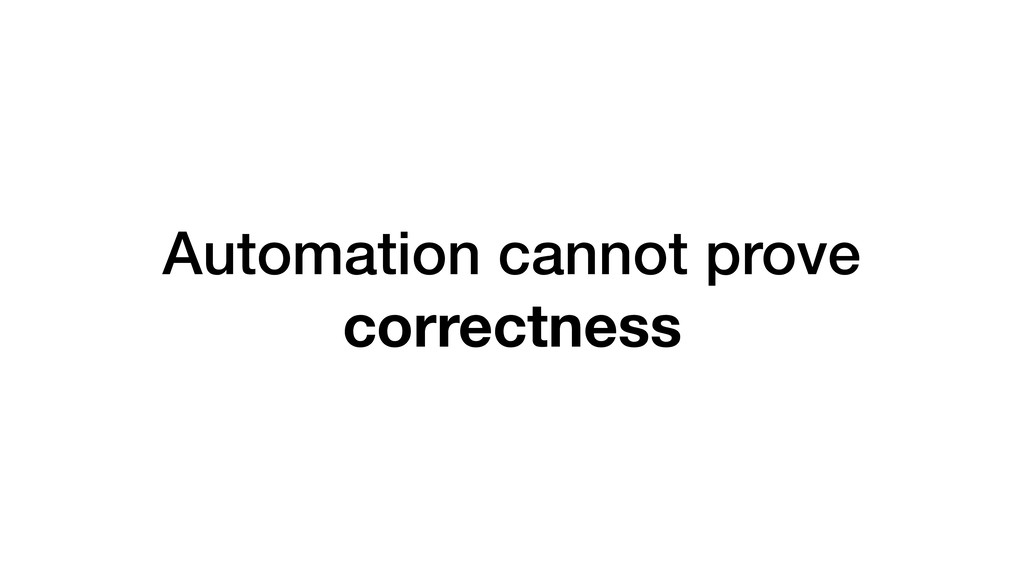 Automation cannot prove correctness