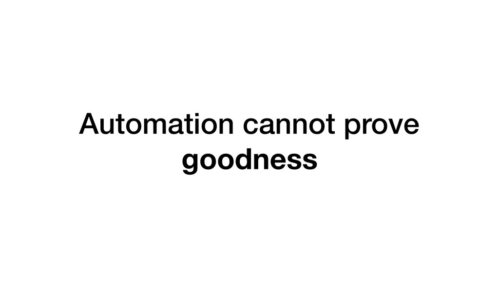 Automation cannot prove goodness