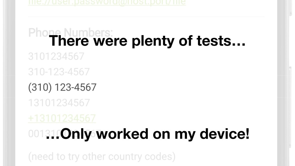 There were plenty of tests… …Only worked on my ...