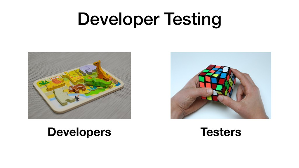 Developer Testing Developers Testers