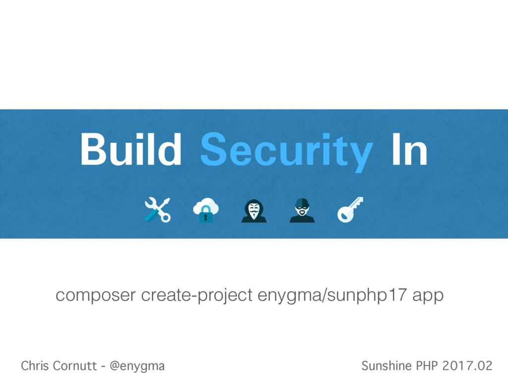 Build Security In Chris Cornutt - @enygma Sunsh...