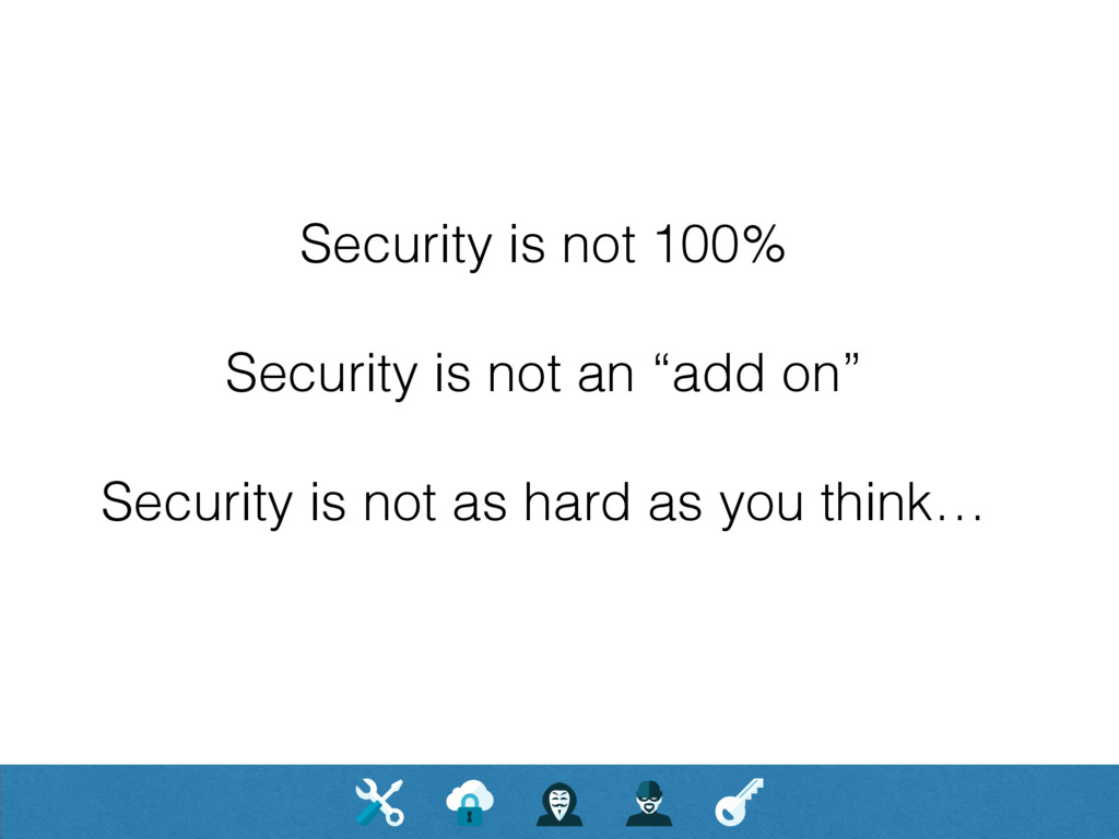 """Security is not 100% Security is not an """"add on..."""