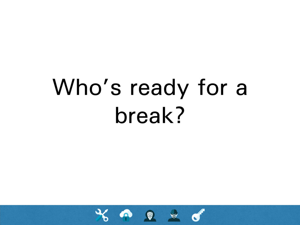 Who's ready for a break?