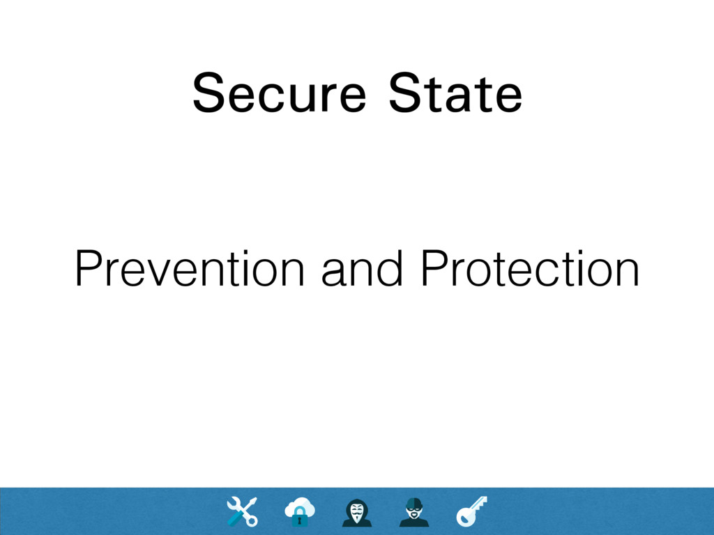 Secure State Prevention and Protection