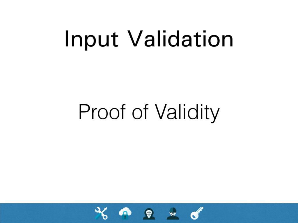 Input Validation Proof of Validity