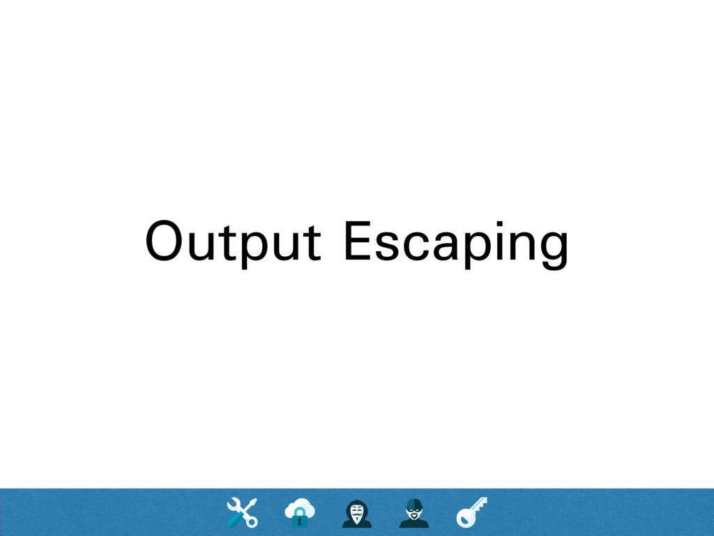 Output Escaping