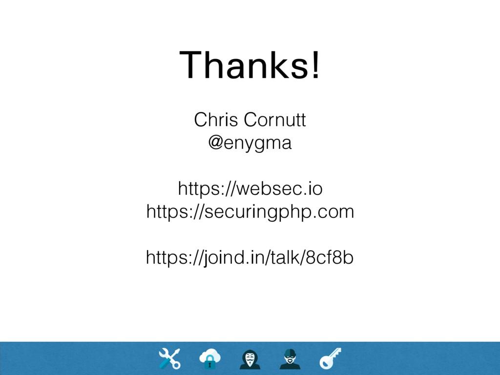 Thanks! Chris Cornutt @enygma https://websec.io...