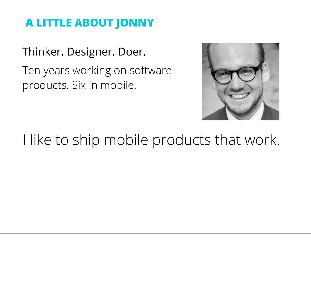 A LITTLE ABOUT JONNY Thinker. Designer. Doer. T...