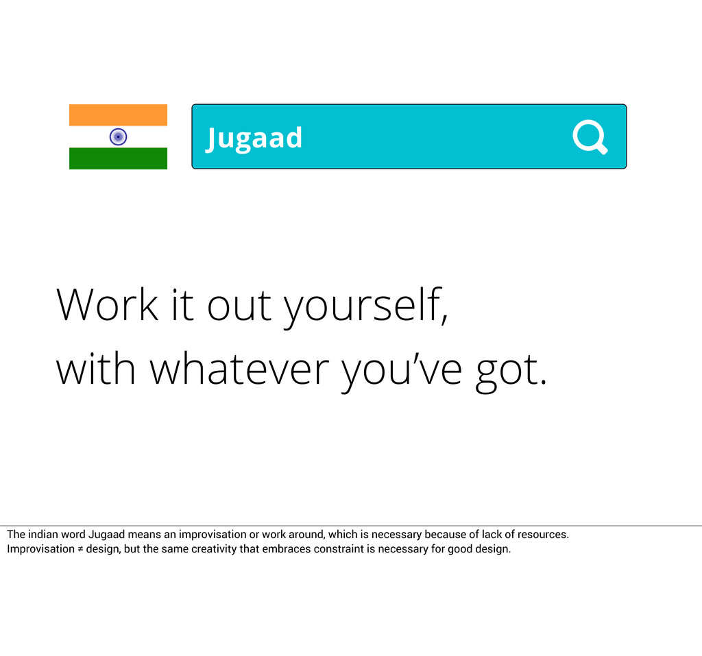Jugaad Work it out yourself, with whatever you'...