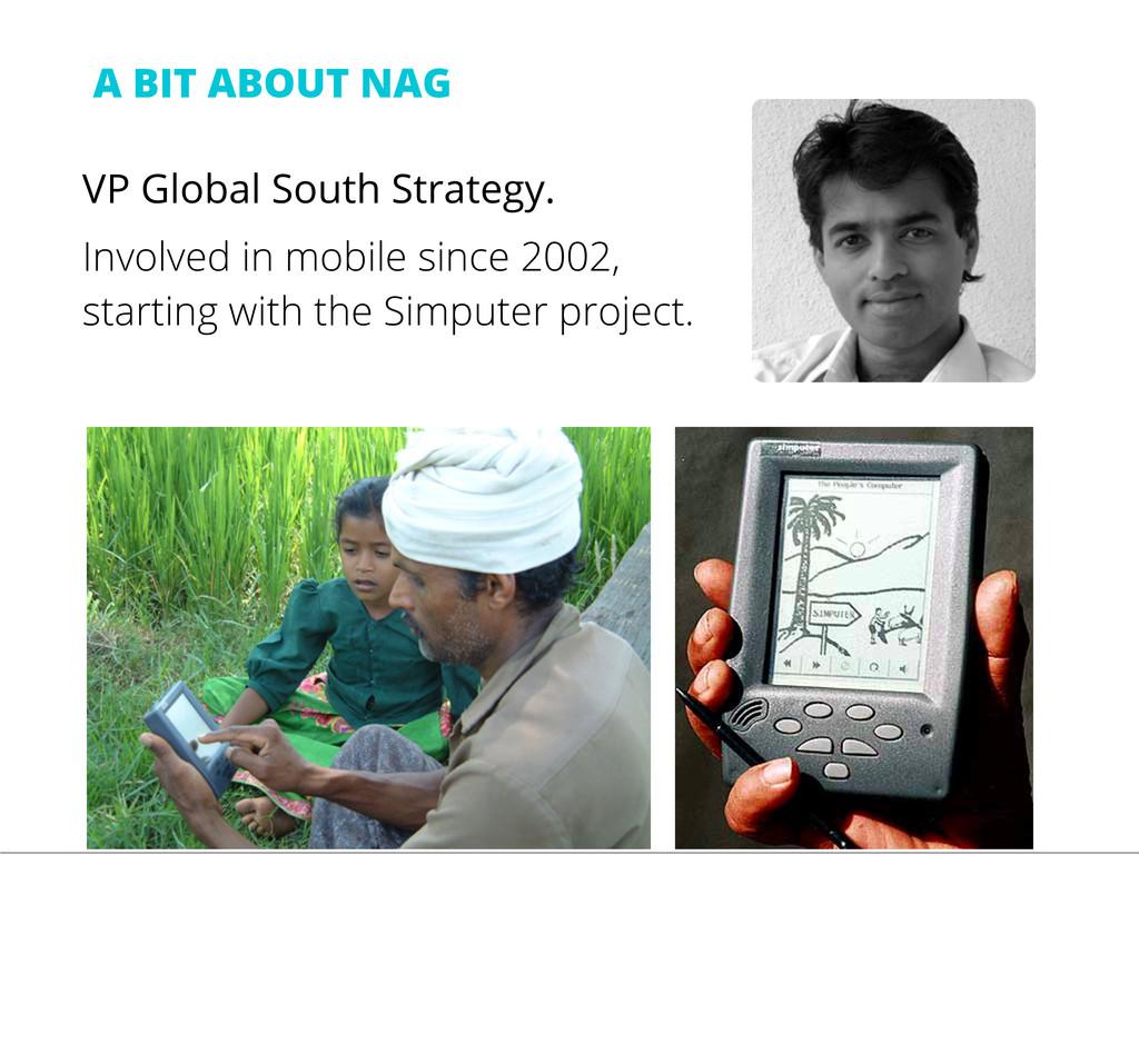 A BIT ABOUT NAG VP Global South Strategy. Invol...