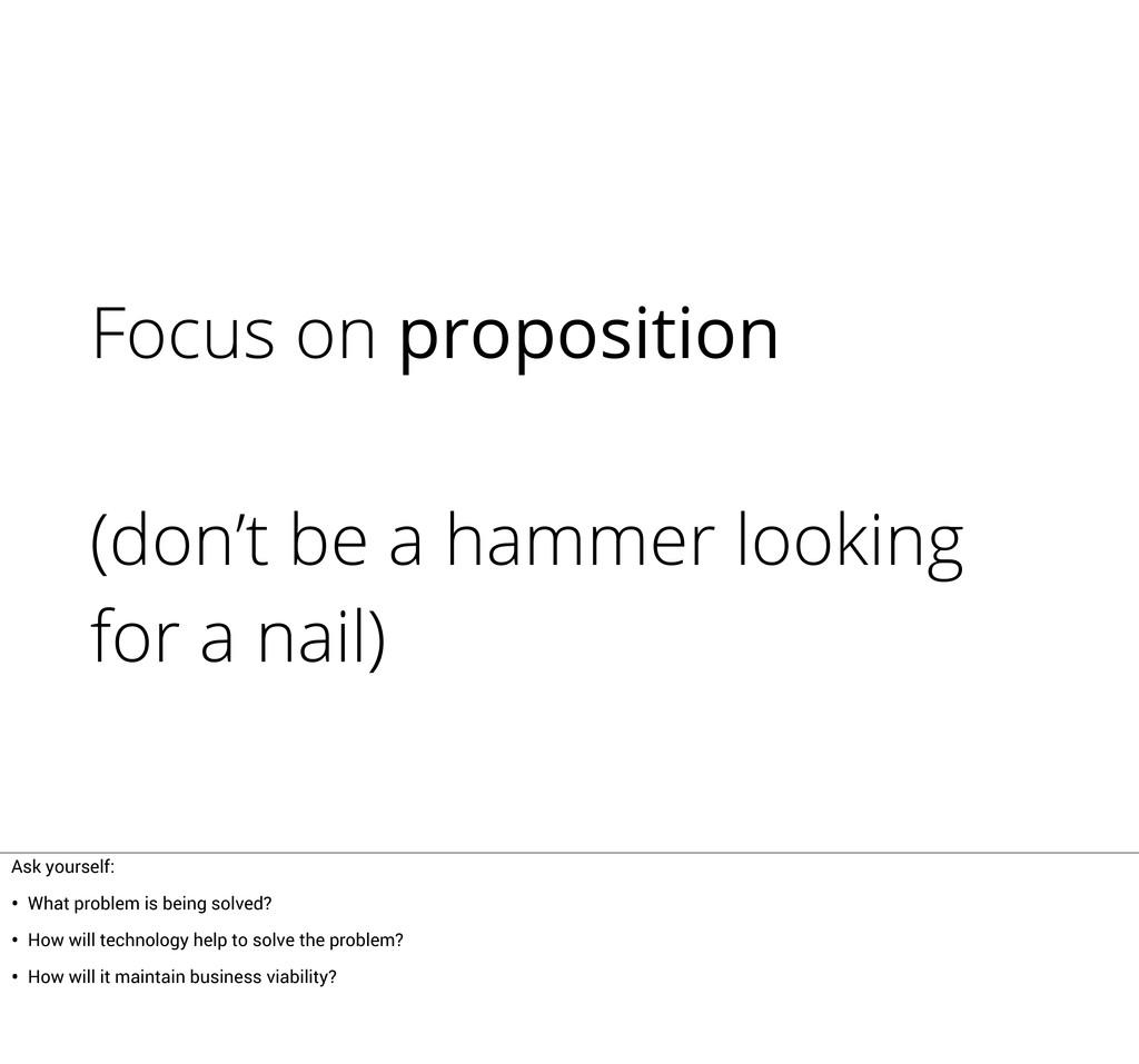 Focus on proposition (don't be a hammer looking...