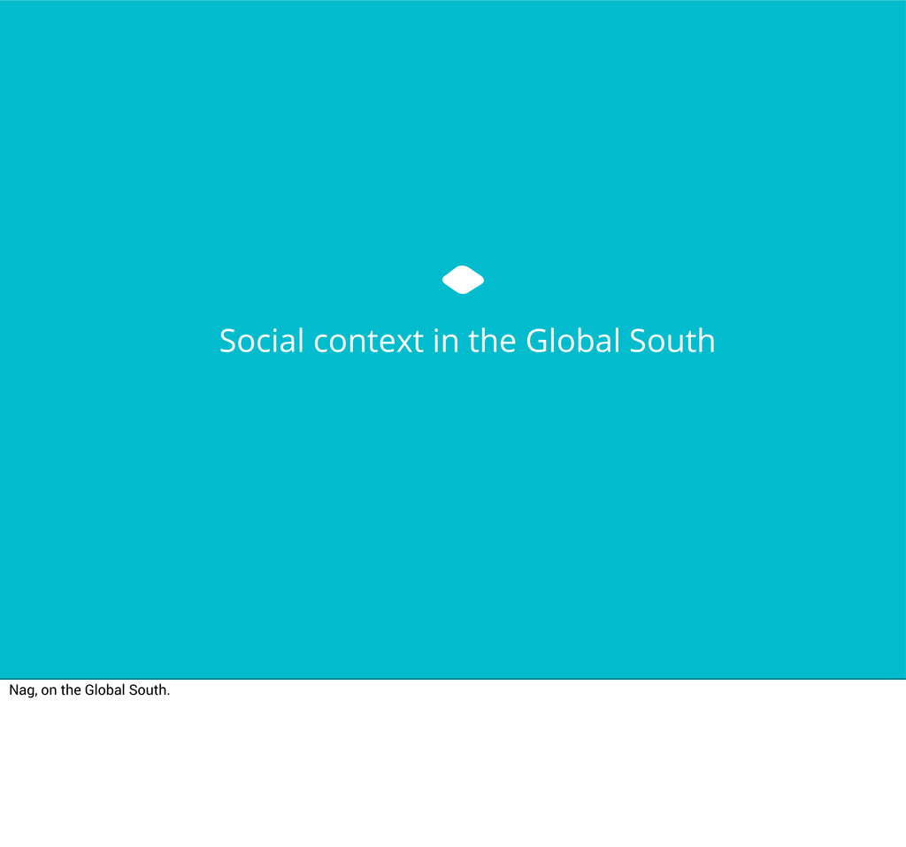 Social context in the Global South Nag, on the ...
