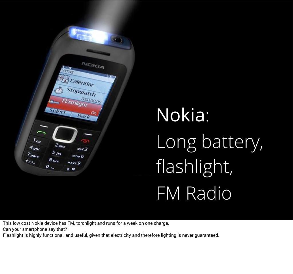 Nokia: Long battery, flashlight, FM Radio This l...