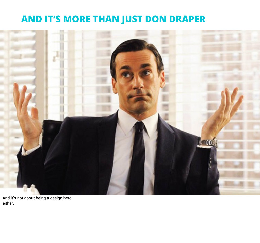 AND IT'S MORE THAN JUST DON DRAPER And it's not...