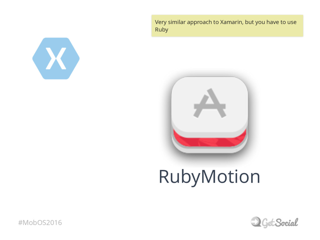 #MobOS2016 RubyMotion Very similar approach to ...
