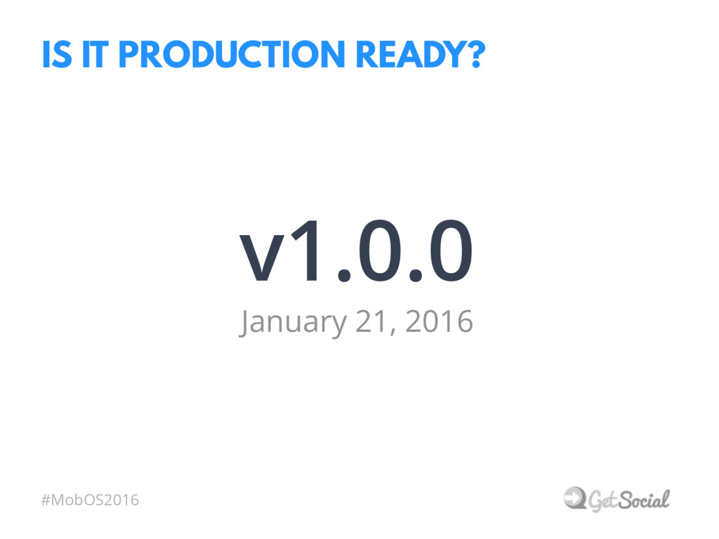 #MobOS2016 IS IT PRODUCTION READY? v1.0.0 Janua...