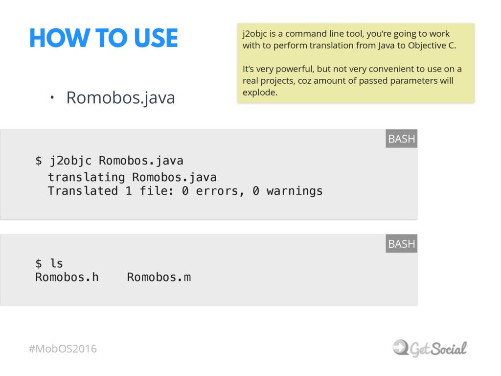#MobOS2016 HOW TO USE $ j2objc Romobos.java BAS...