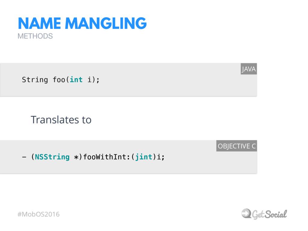 #MobOS2016 NAME MANGLING String foo(int i); JAV...