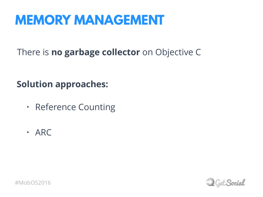 #MobOS2016 MEMORY MANAGEMENT There is no garbag...