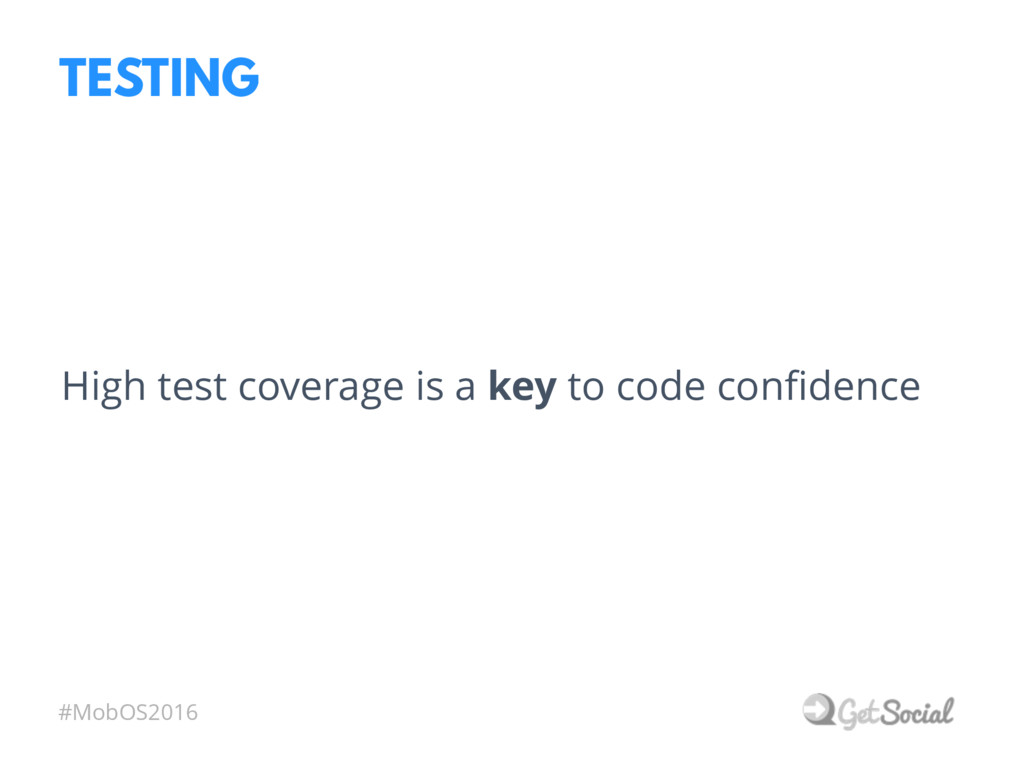 #MobOS2016 TESTING High test coverage is a key ...