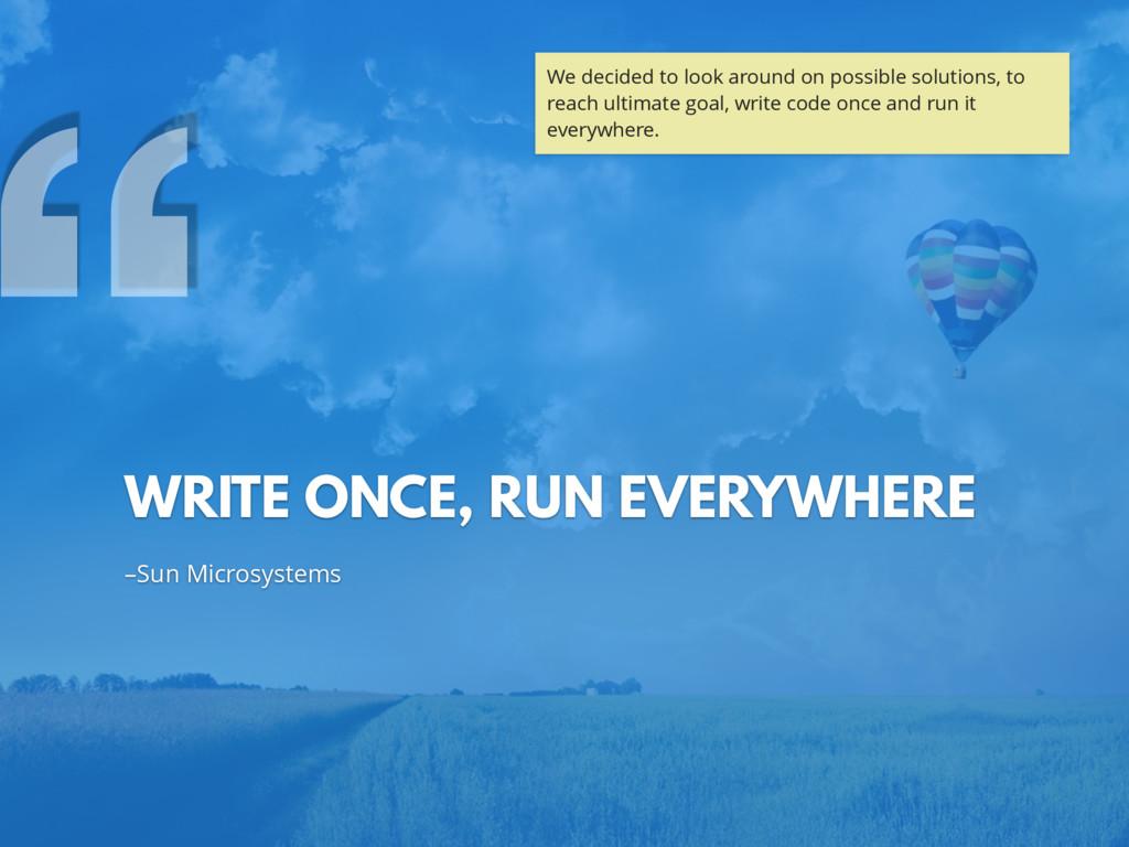 "–Sun Microsystems WRITE ONCE, RUN EVERYWHERE "" ..."