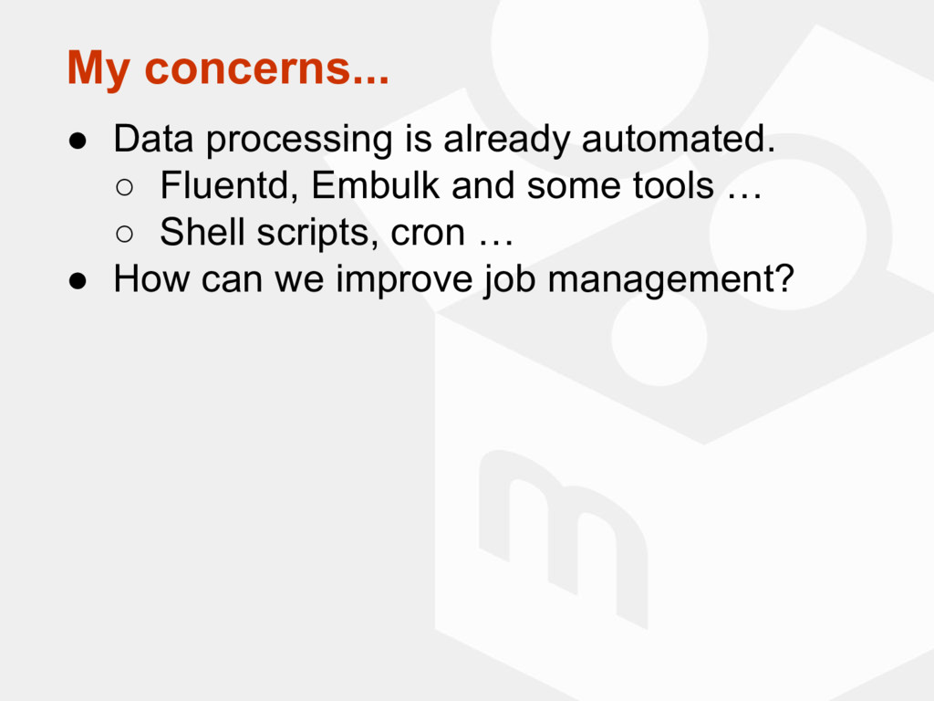 My concerns... ● Data processing is already aut...