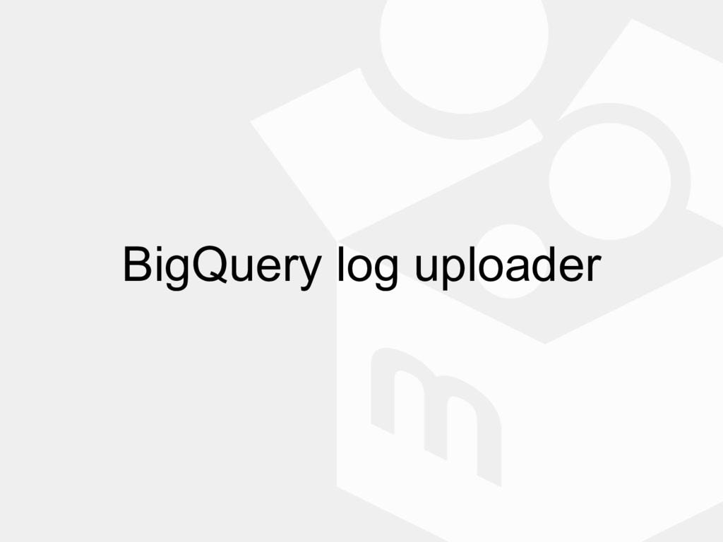 BigQuery log uploader