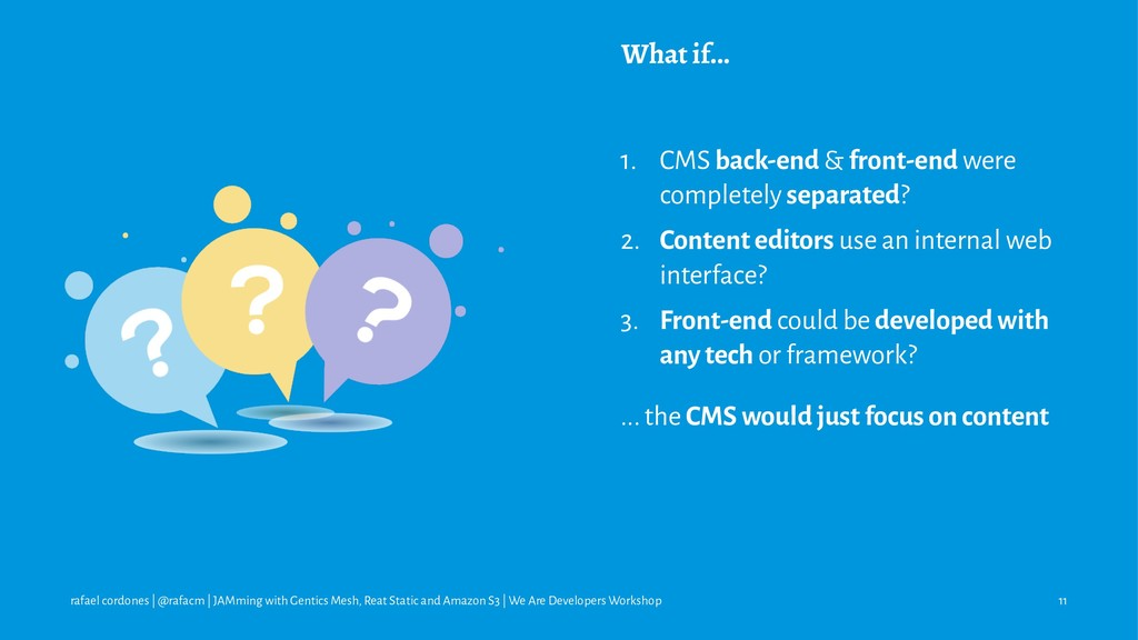 What if... 1. CMS back-end & front-end were com...