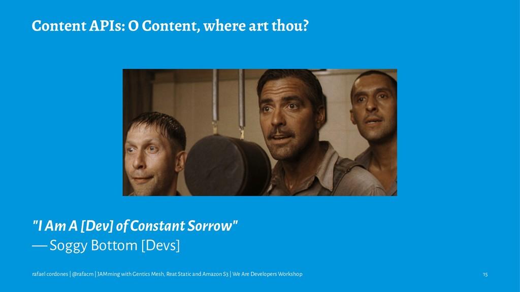 """Content APIs: O Content, where art thou? """"I Am ..."""