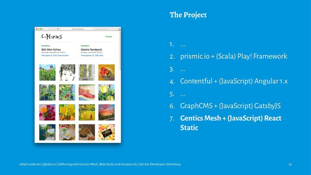 The Project 1. ... 2. prismic.io + (Scala) Play...