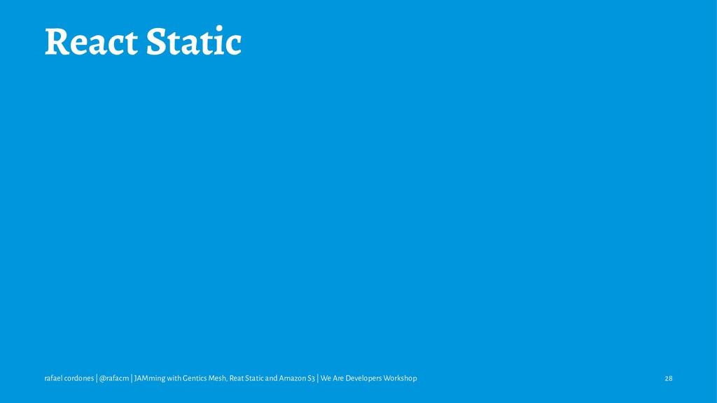 React Static rafael cordones | @rafacm | JAMmin...