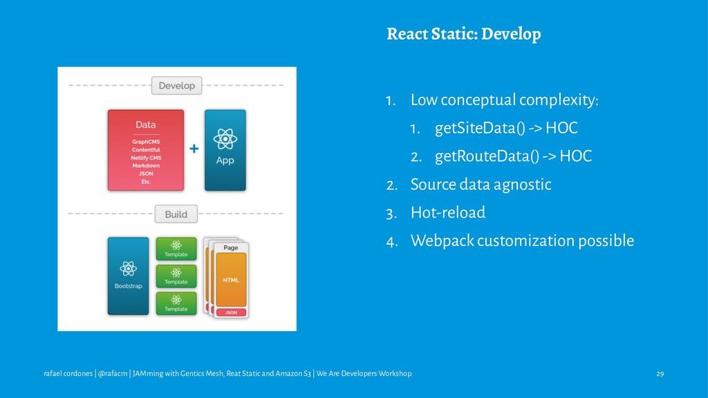 React Static: Develop 1. Low conceptual complex...