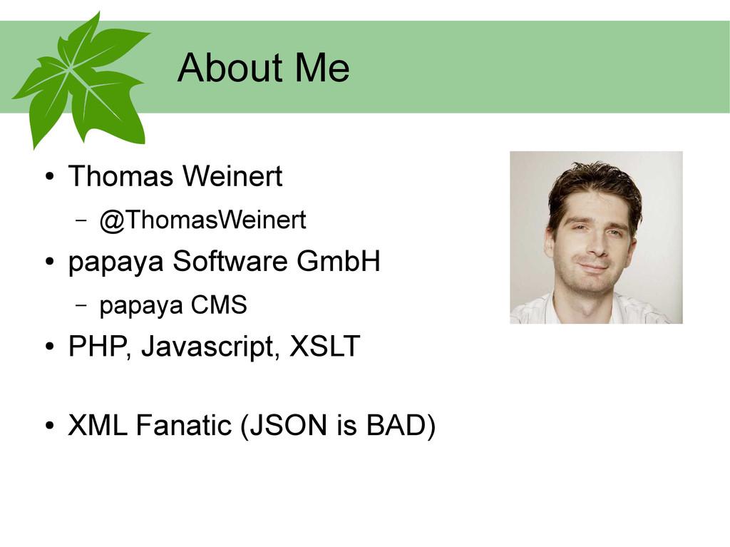 About Me ● Thomas Weinert – @ThomasWeinert ● pa...