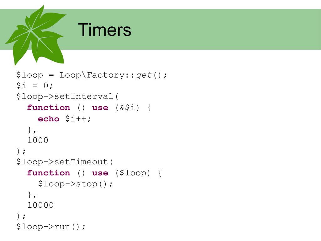Timers $loop = Loop\Factory::get(); $i = 0; $lo...