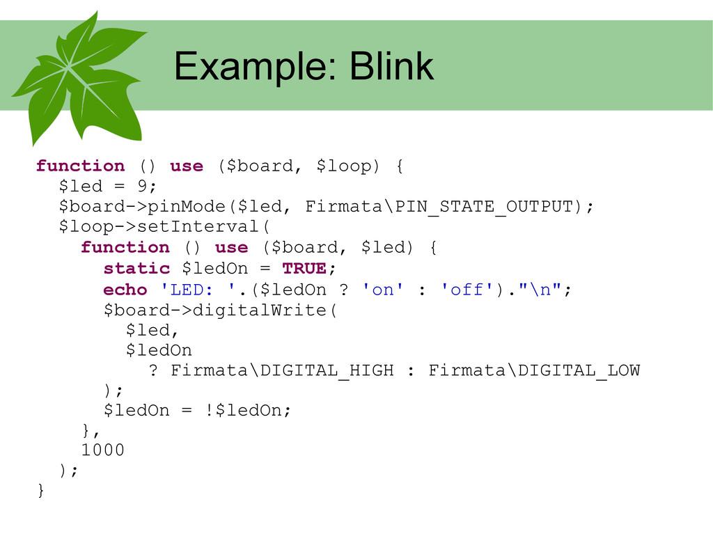 Example: Blink function () use ($board, $loop) ...