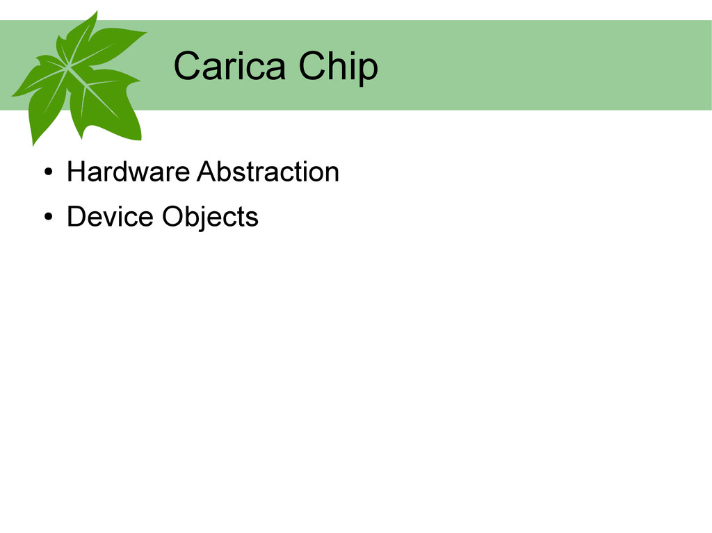 Carica Chip ● Hardware Abstraction ● Device Obj...