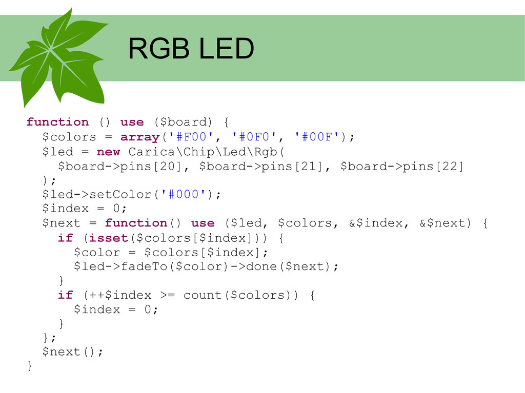 RGB LED function () use ($board) { $colors = ar...