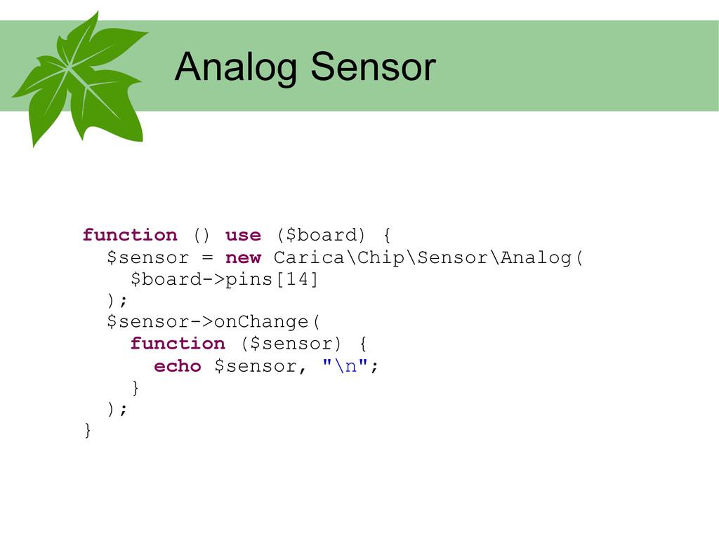 Analog Sensor function () use ($board) { $senso...