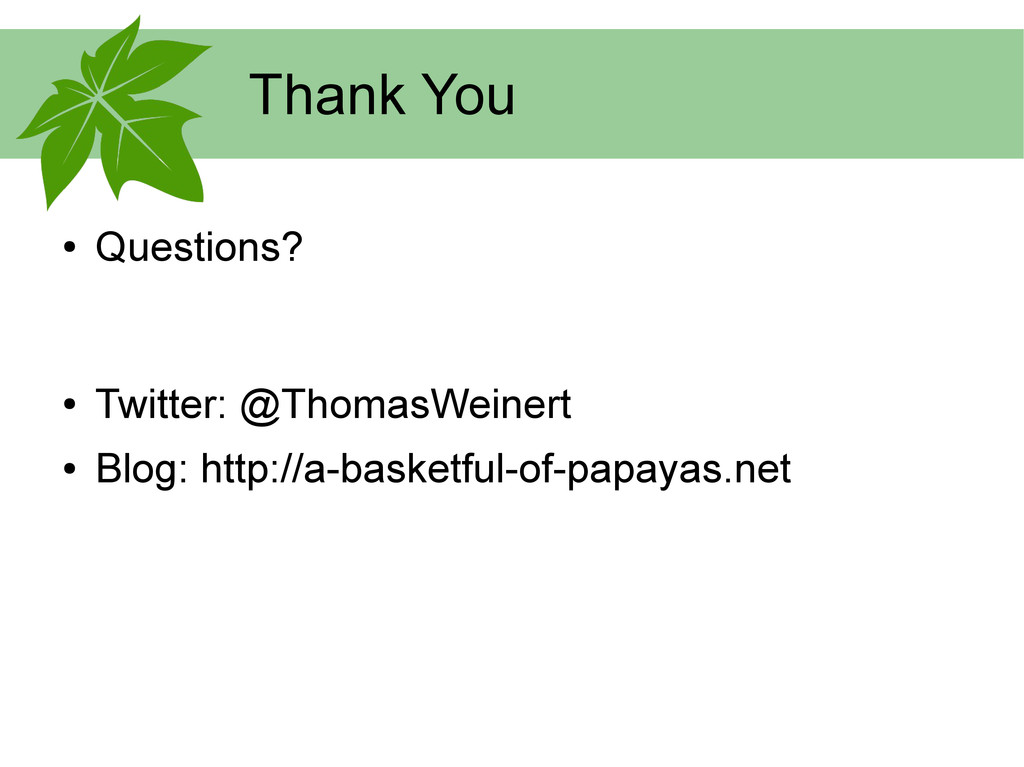 Thank You ● Questions? ● Twitter: @ThomasWeiner...