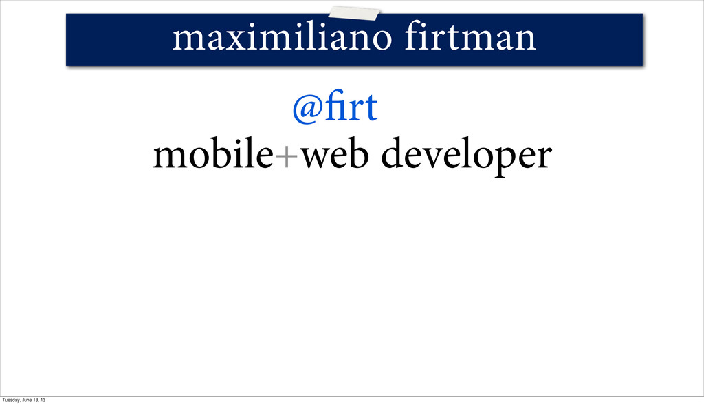 mobile+web developer maximiliano firtman @ rt T...
